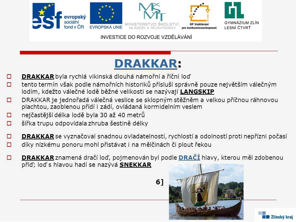 DRAKKAR: 6] DRAKKAR byla rychlá vikinská dlouhá námořní a říční loď